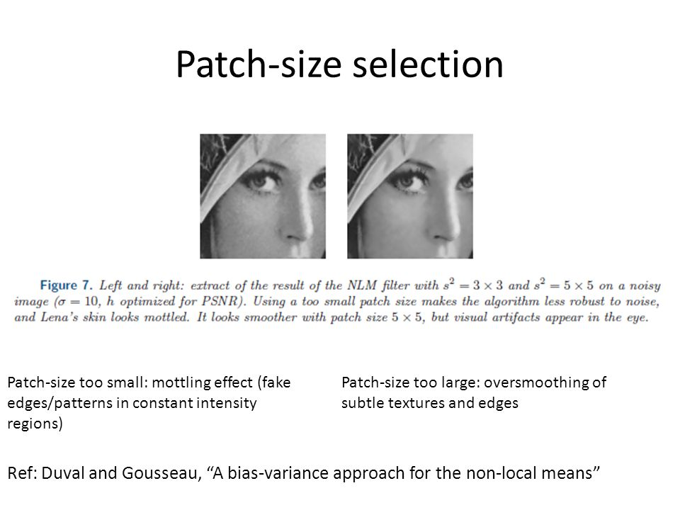 Patch-size selection Patch-size too small: mottling effect (fake edges/patterns in constant intensity regions)