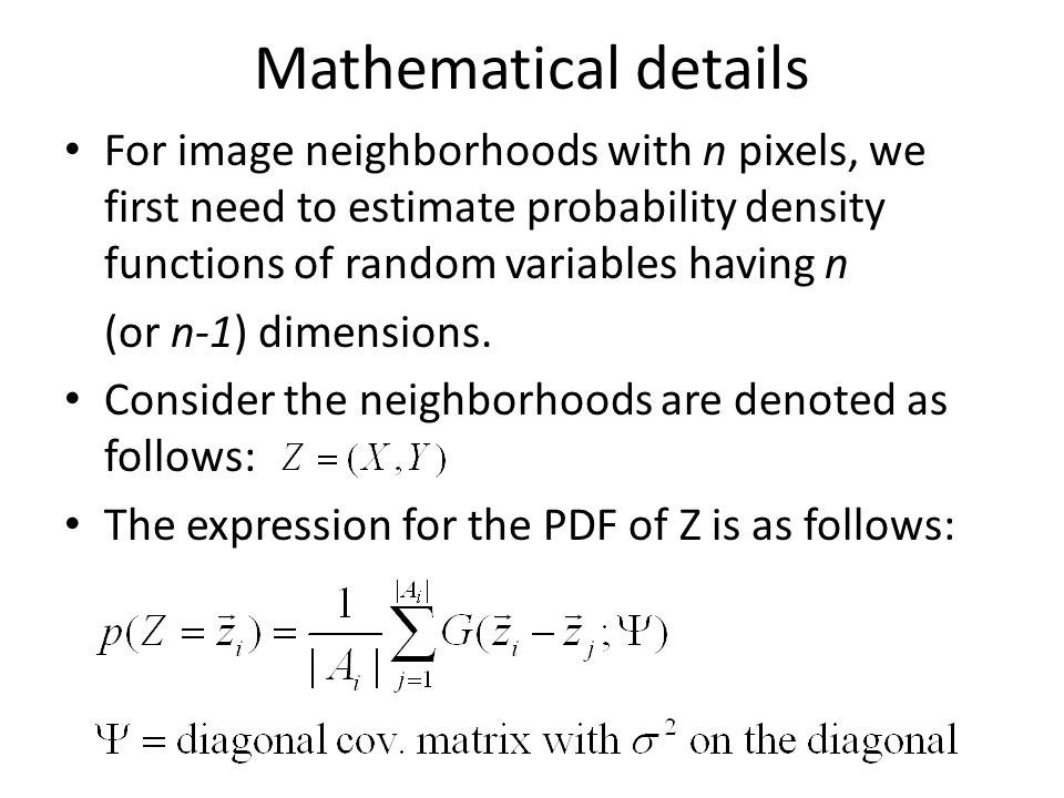 Mathematical details For image neighborhoods with n pixels, we first need to estimate probability density functions of random variables having n.