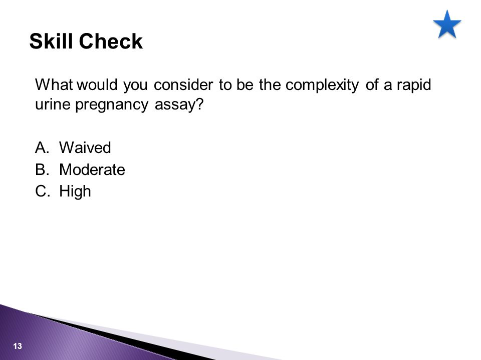 Skill Check What would you consider to be the complexity of a rapid urine pregnancy assay Waived.