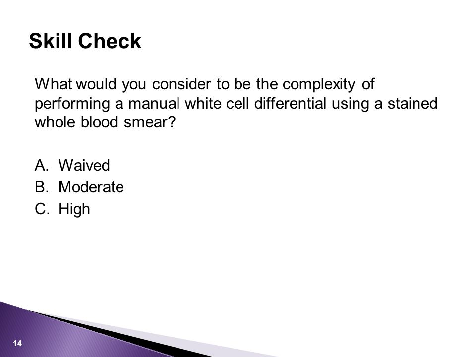 Skill Check What would you consider to be the complexity of performing a manual white cell differential using a stained whole blood smear