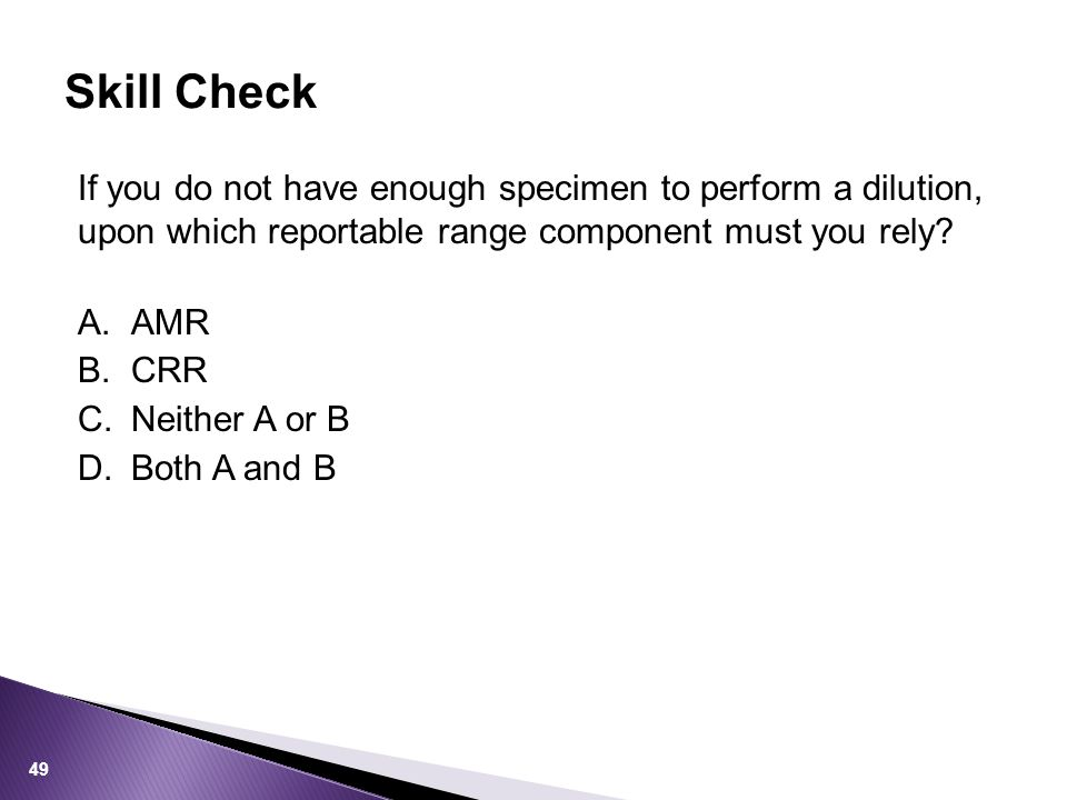 Skill Check If you do not have enough specimen to perform a dilution, upon which reportable range component must you rely