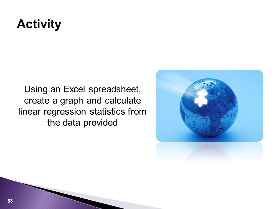 Activity Using an Excel spreadsheet, create a graph and calculate linear regression statistics from the data provided.