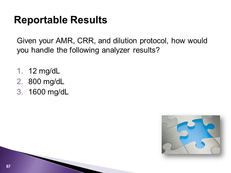 Reportable Results Given your AMR, CRR, and dilution protocol, how would you handle the following analyzer results