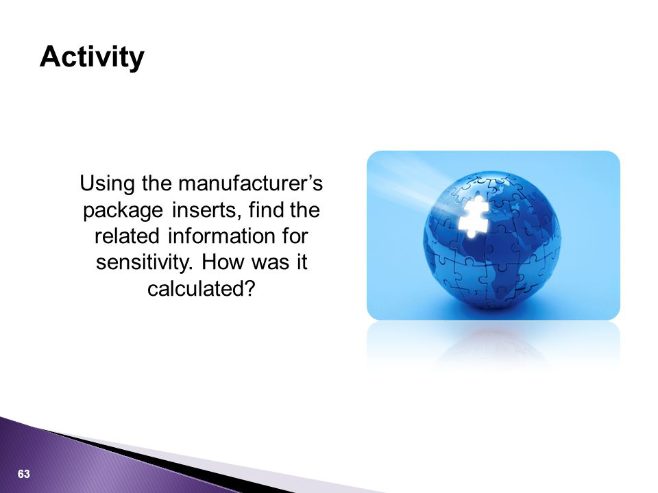 Activity Using the manufacturer's package inserts, find the related information for sensitivity. How was it calculated