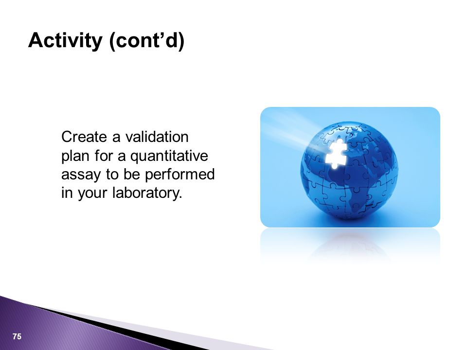 Activity (cont'd) Create a validation plan for a quantitative assay to be performed in your laboratory.