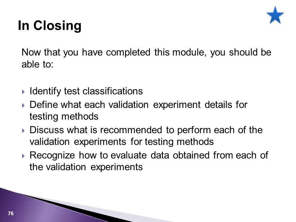 In Closing Now that you have completed this module, you should be able to: Identify test classifications.