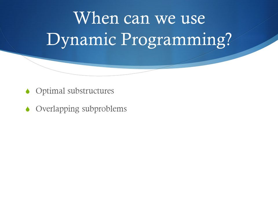 When can we use Dynamic Programming