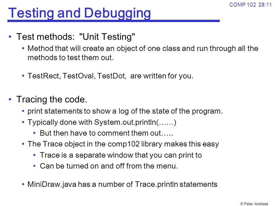 Testing and Debugging Test methods: Unit Testing Tracing the code.