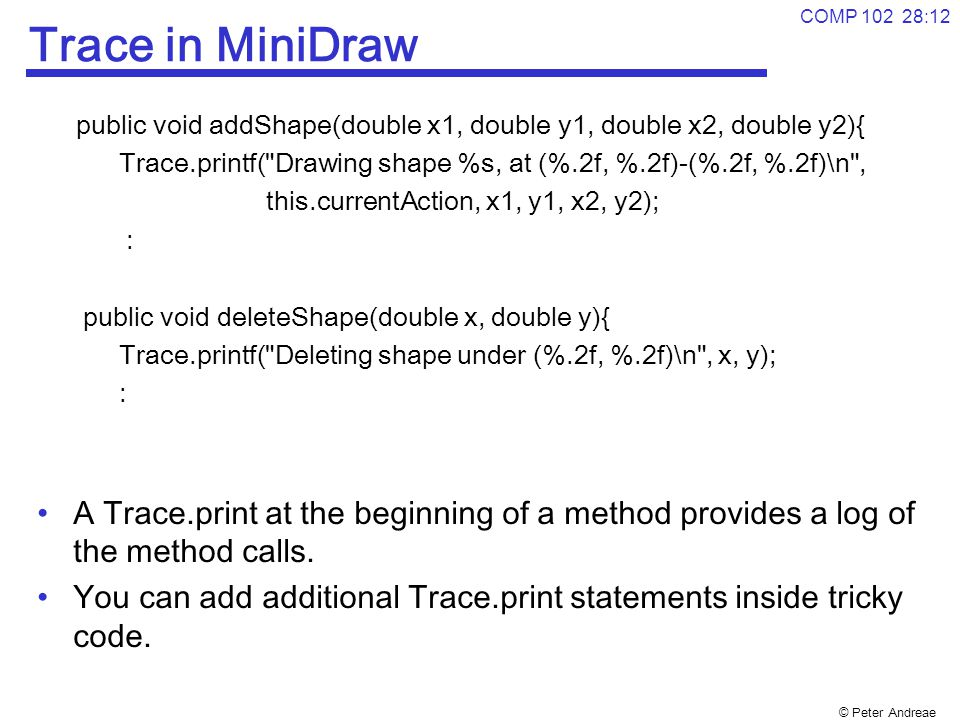 Trace in MiniDraw public void addShape(double x1, double y1, double x2, double y2){ Trace.printf( Drawing shape %s, at (%.2f, %.2f)-(%.2f, %.2f)\n ,