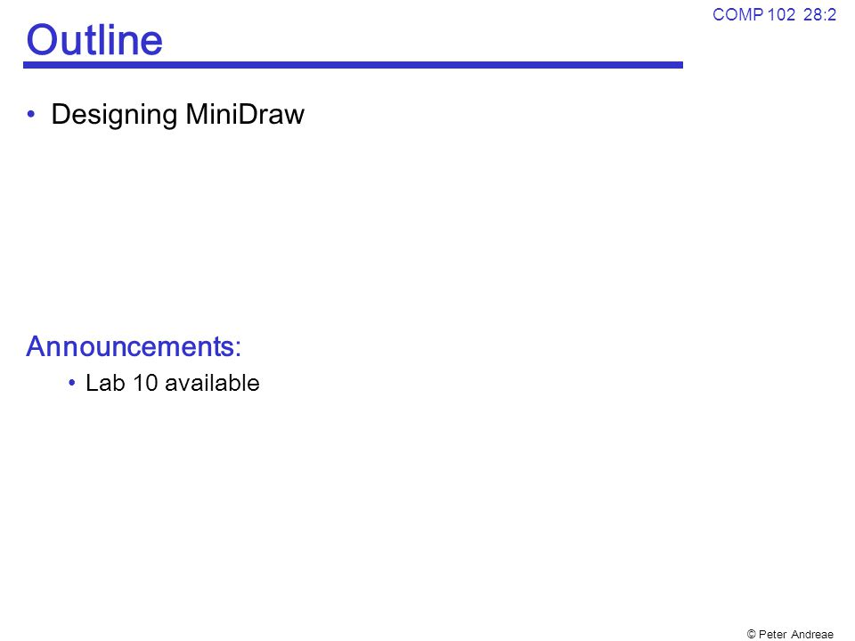 Outline Designing MiniDraw Announcements: Lab 10 available