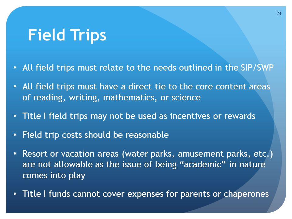 Field Trips All field trips must relate to the needs outlined in the SIP/SWP.
