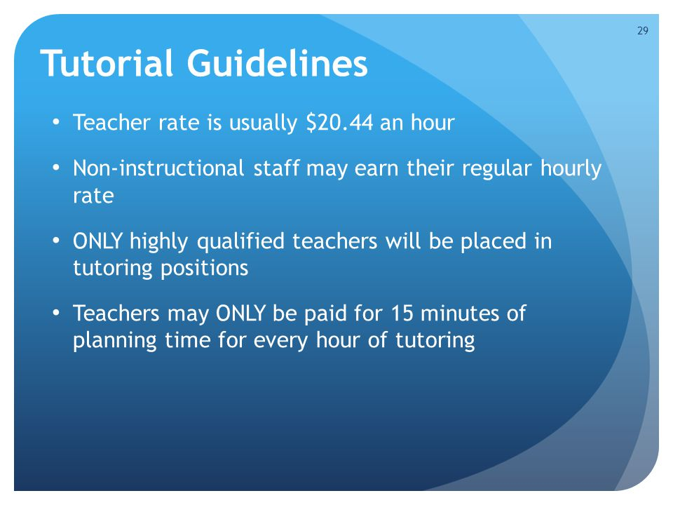 Tutorial Guidelines Teacher rate is usually $20.44 an hour