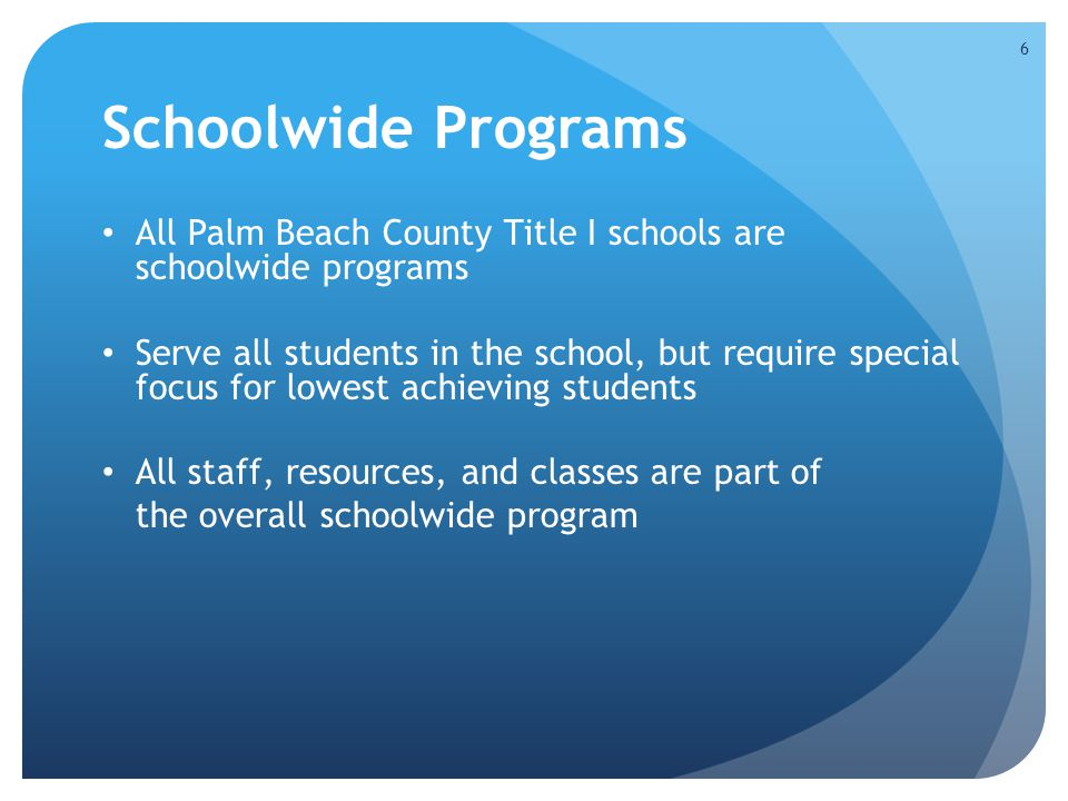 Schoolwide Programs All Palm Beach County Title I schools are schoolwide programs.