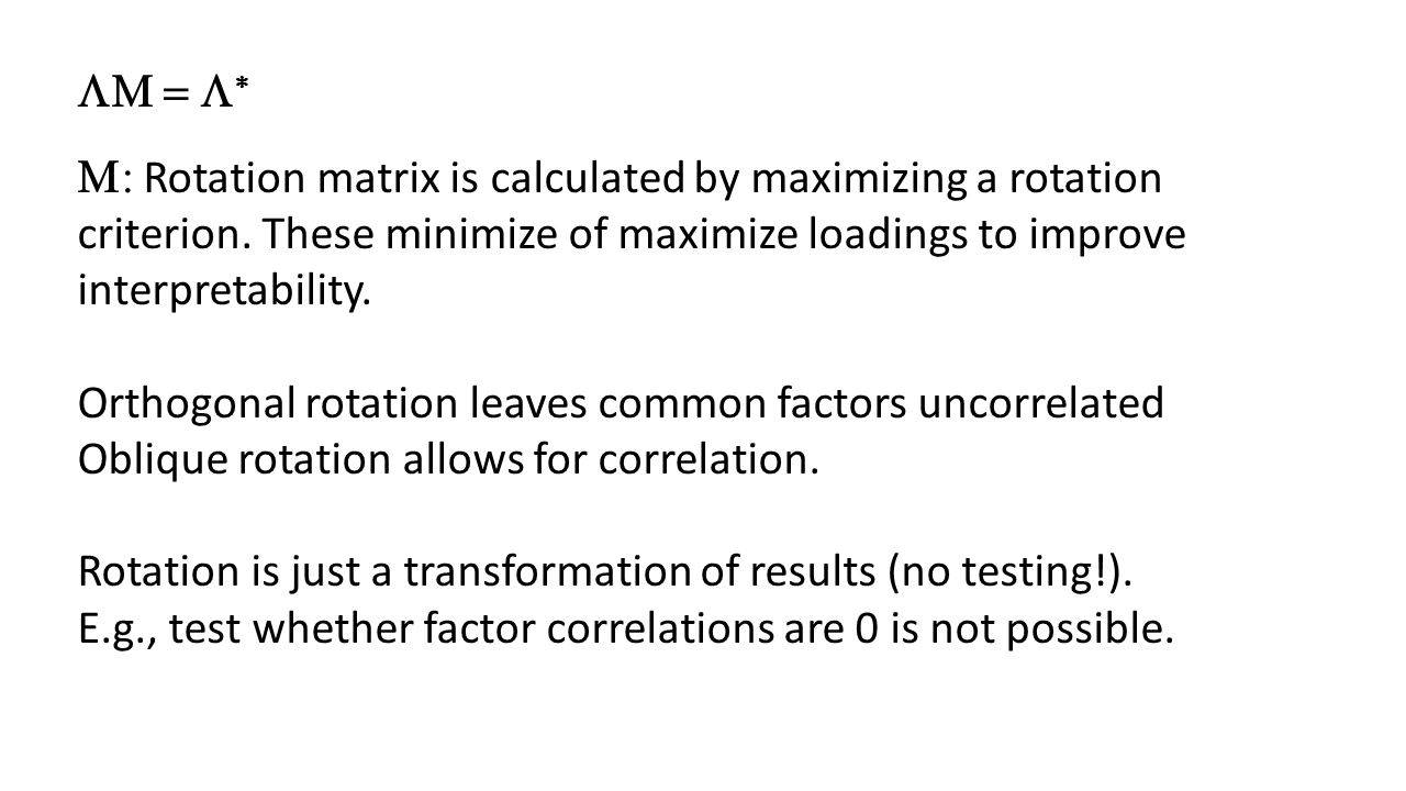LM = L* M: Rotation matrix is calculated by maximizing a rotation criterion. These minimize of maximize loadings to improve interpretability.