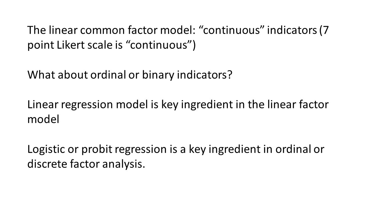 The linear common factor model: continuous indicators (7 point Likert scale is continuous )