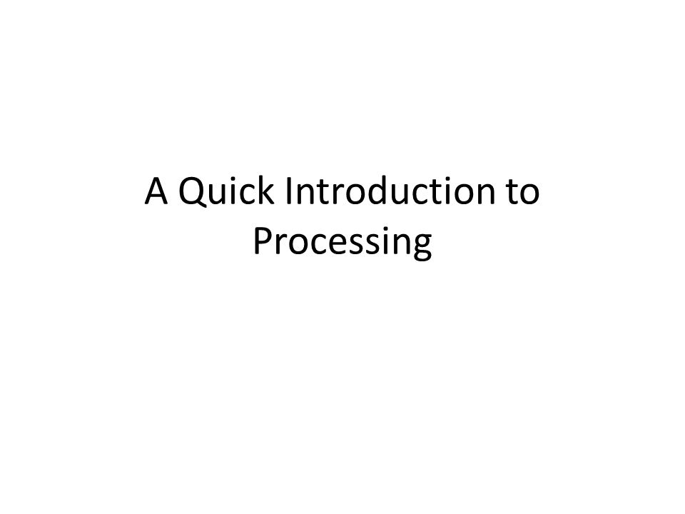 A Quick Introduction to Processing