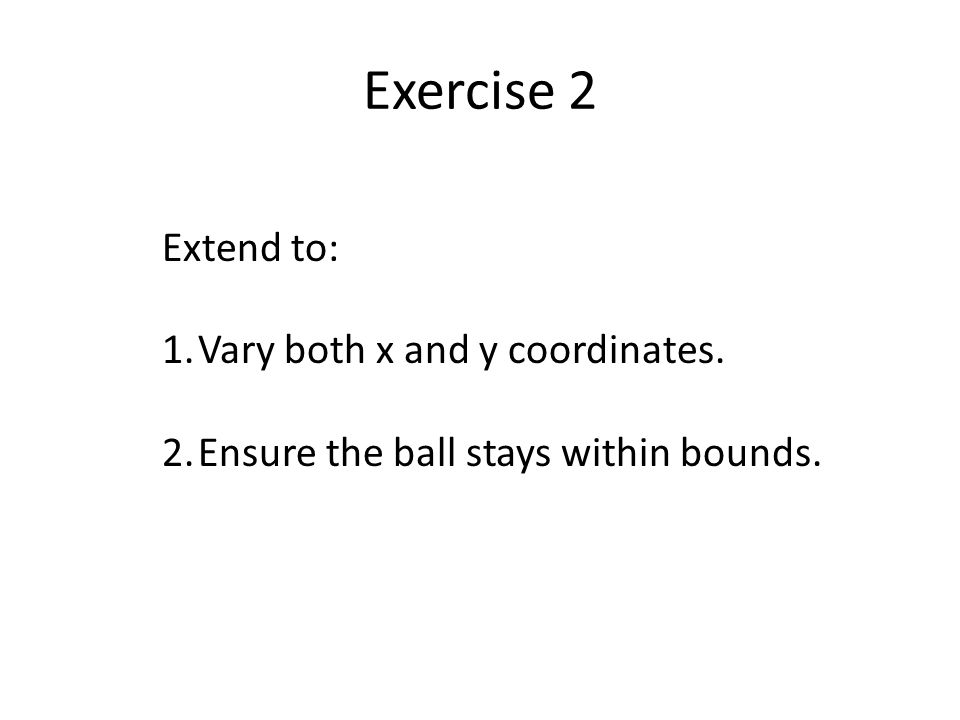 Exercise 2 Extend to: Vary both x and y coordinates.