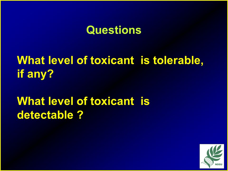 Questions What level of toxicant is tolerable, if any What level of toxicant is detectable