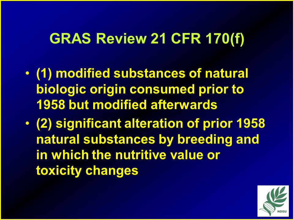 GRAS Review 21 CFR 170(f) (1) modified substances of natural biologic origin consumed prior to 1958 but modified afterwards.