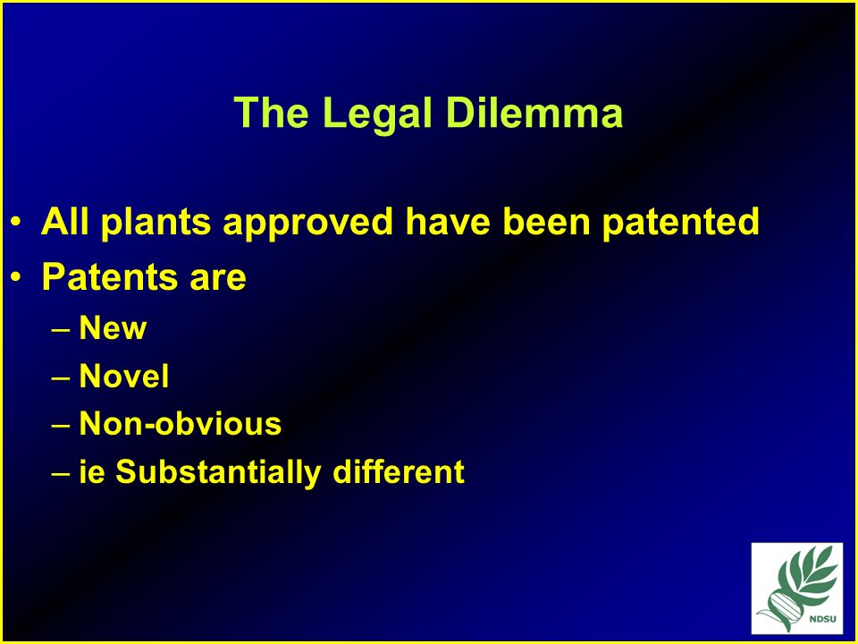 The Legal Dilemma All plants approved have been patented Patents are