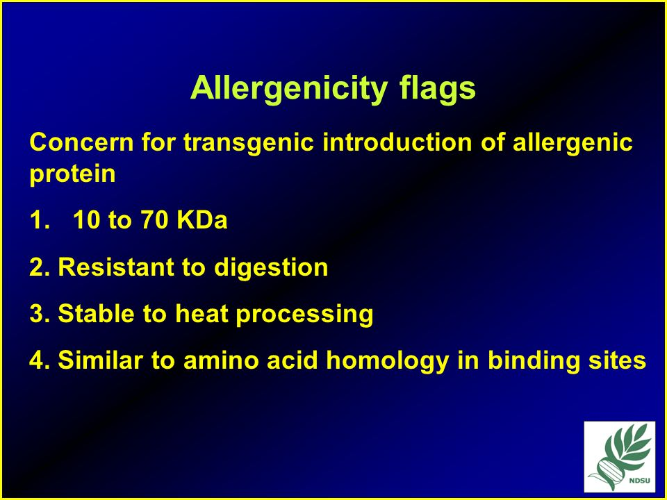 Allergenicity flags Concern for transgenic introduction of allergenic protein to 70 KDa. 2. Resistant to digestion.