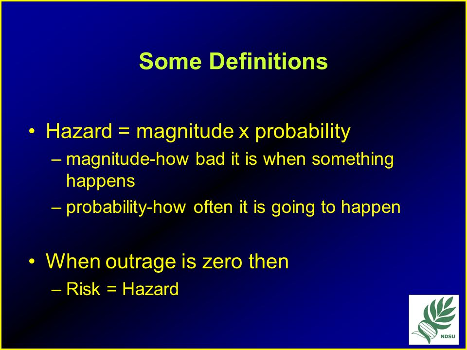 Some Definitions Hazard = magnitude x probability