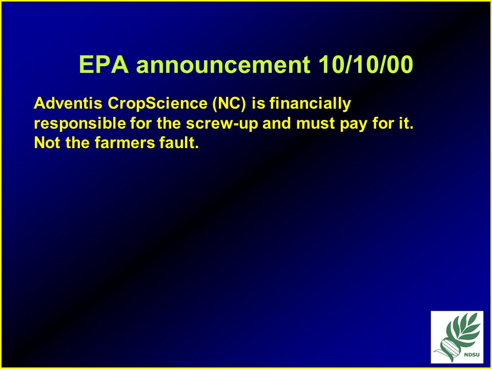 EPA announcement 10/10/00 Adventis CropScience (NC) is financially responsible for the screw-up and must pay for it.