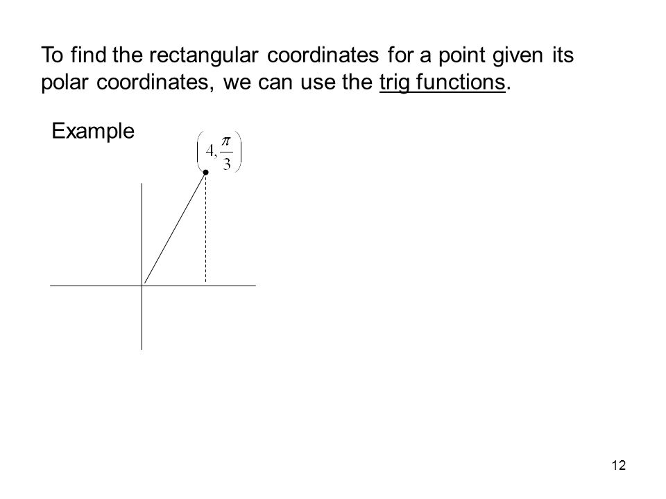MAT 205 SPRING 2009 To find the rectangular coordinates for a point given its polar coordinates, we can use the trig functions.