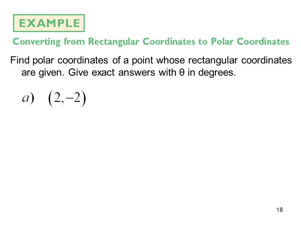 Find polar coordinates of a point whose rectangular coordinates are given.