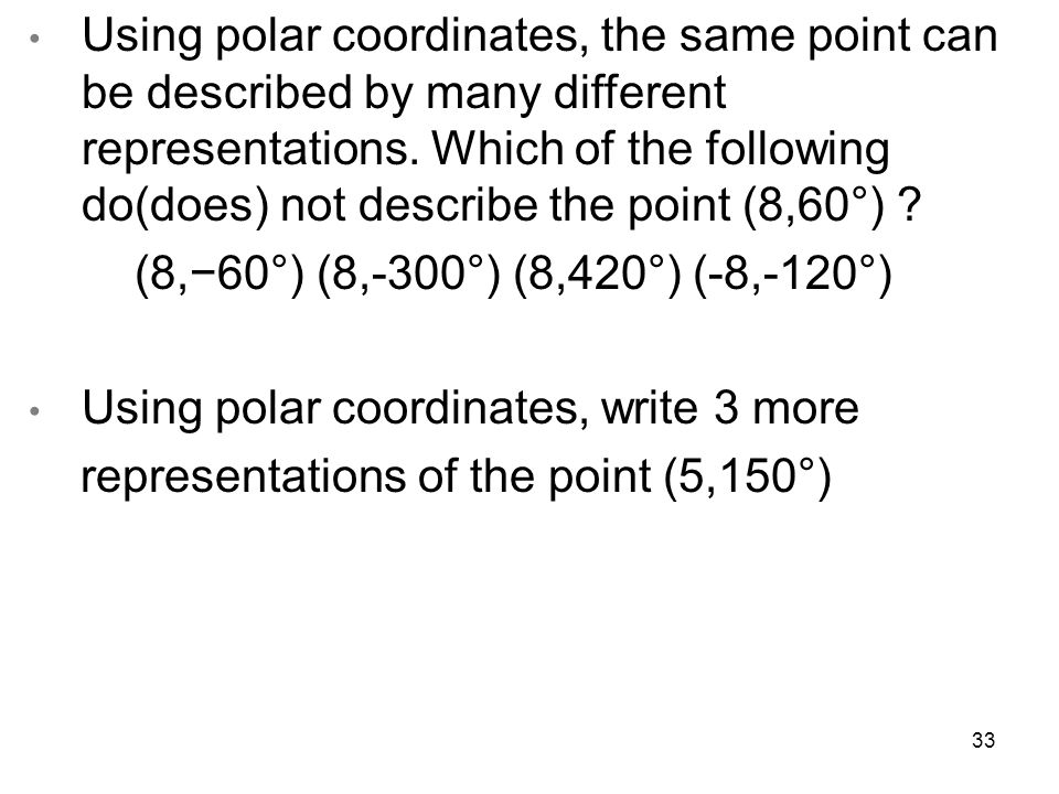 Using polar coordinates, the same point can be described by many different representations. Which of the following do(does) not describe the point (8,60°)
