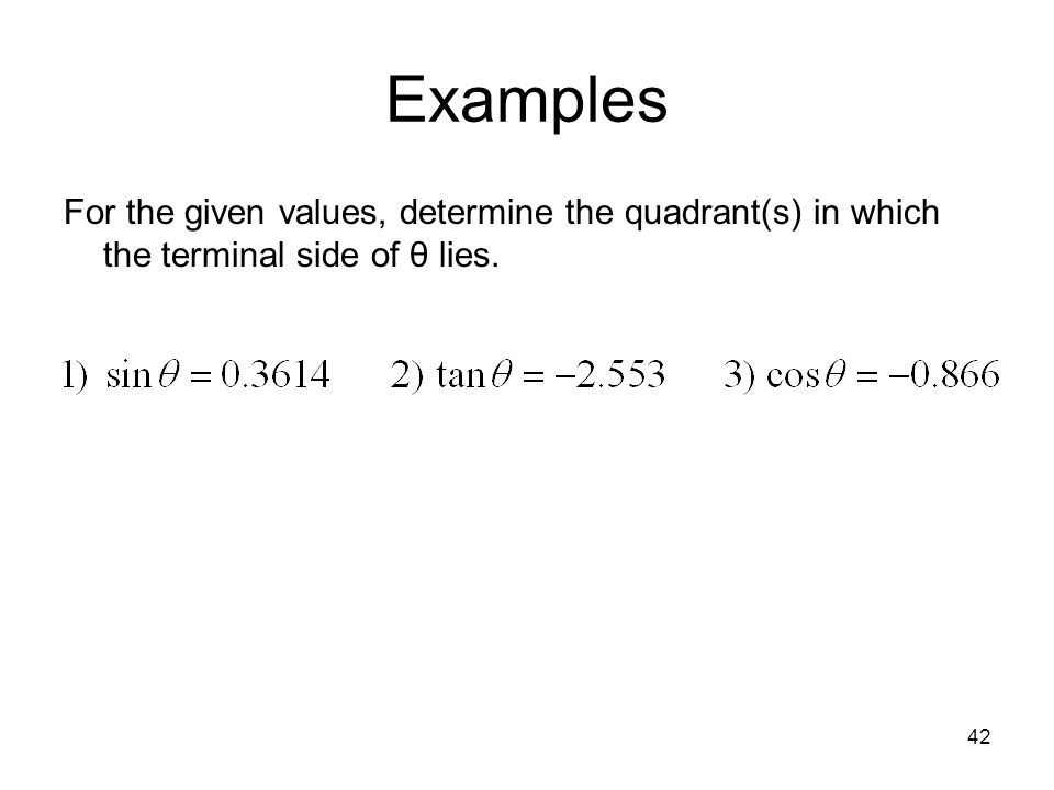 Examples For the given values, determine the quadrant(s) in which the terminal side of θ lies.