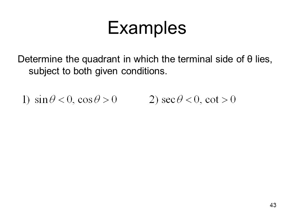Examples Determine the quadrant in which the terminal side of θ lies, subject to both given conditions.