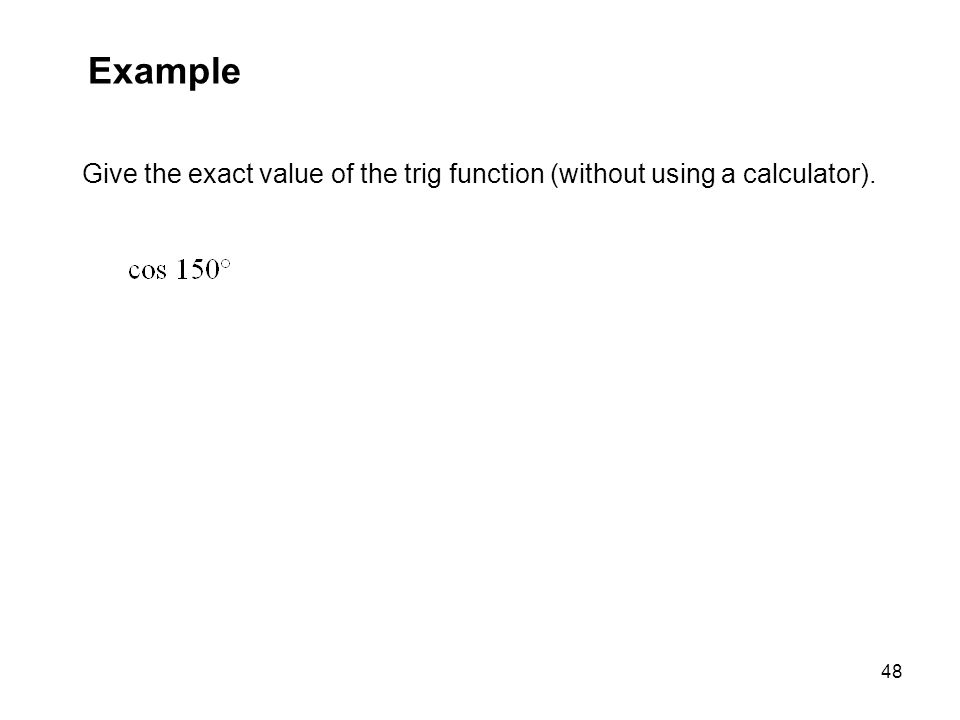 Example Give the exact value of the trig function (without using a calculator).