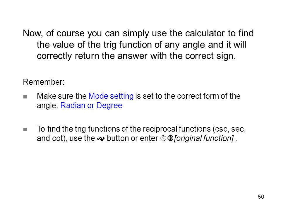 Now, of course you can simply use the calculator to find the value of the trig function of any angle and it will correctly return the answer with the correct sign.