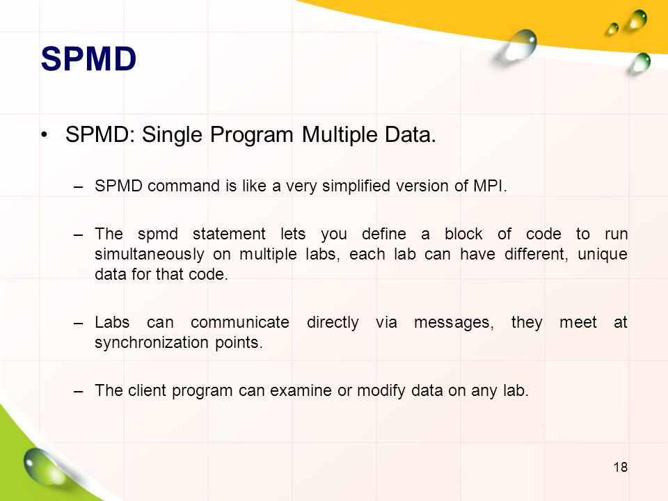 SPMD SPMD: Single Program Multiple Data.