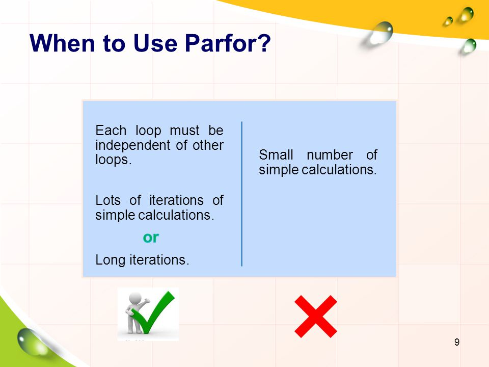When to Use Parfor Each loop must be independent of other loops.