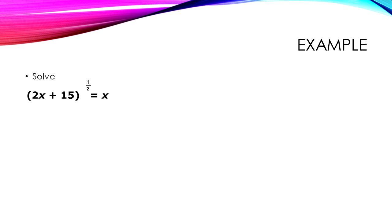 example Solve 1 2 (2x + 15) = x