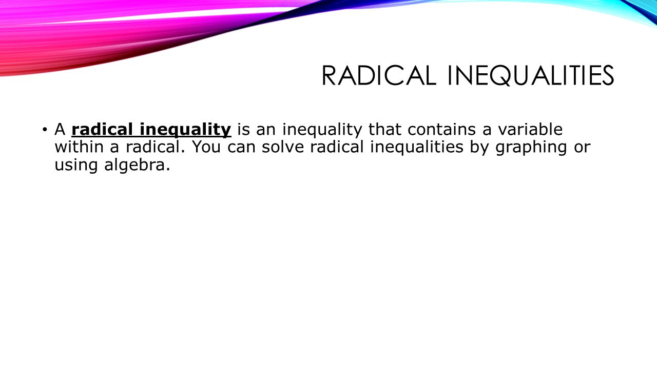 Radical inequalities