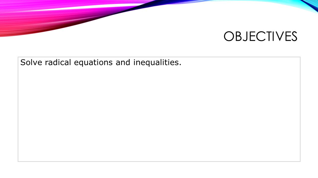 objectives Solve radical equations and inequalities.