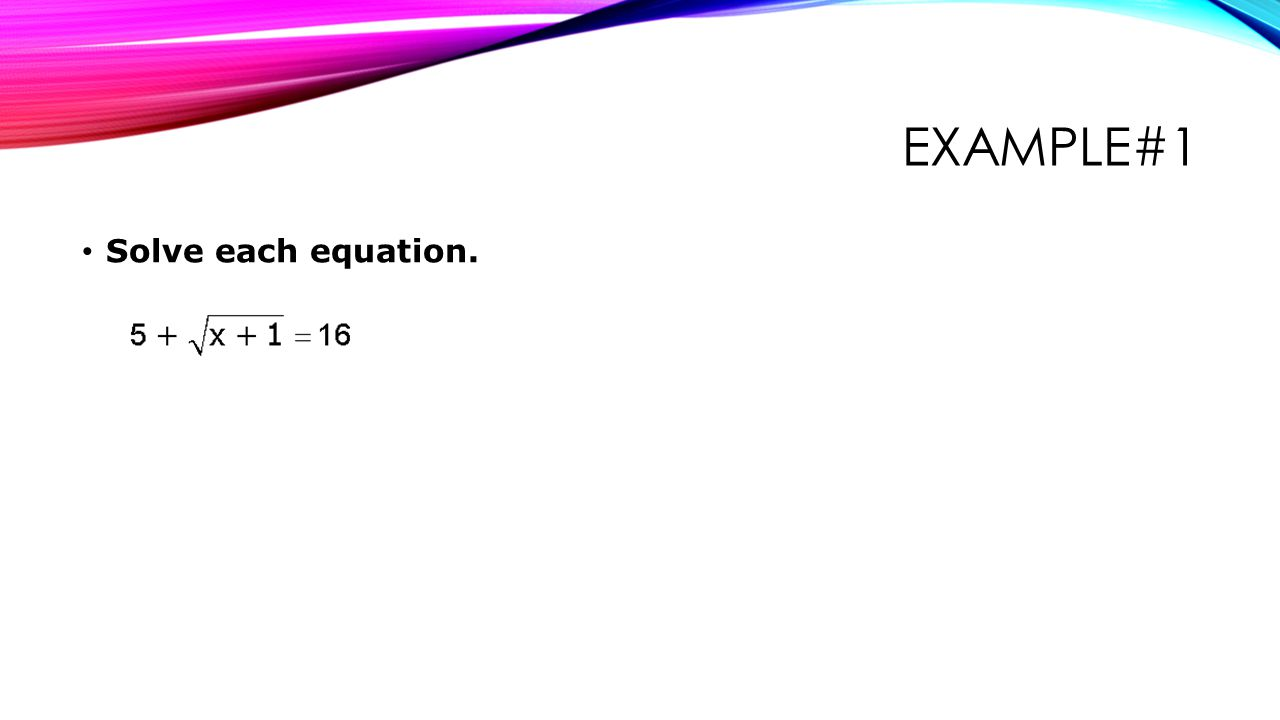 Example#1 Solve each equation.