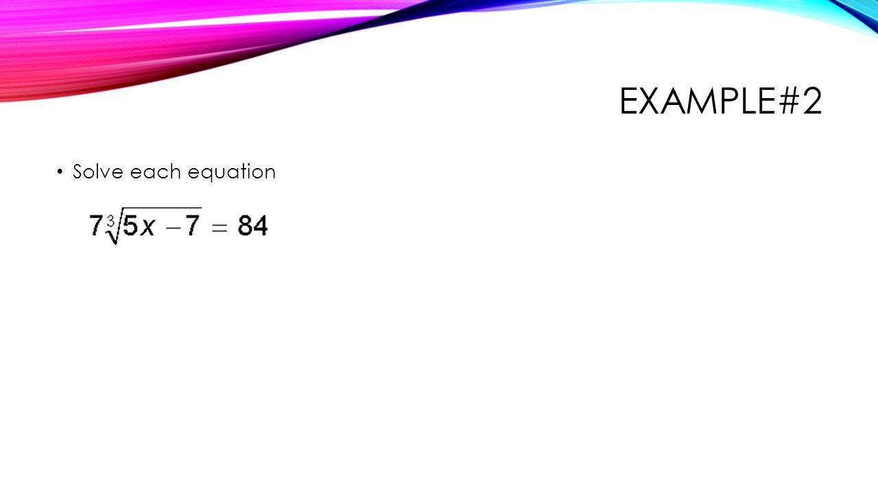 Example#2 Solve each equation