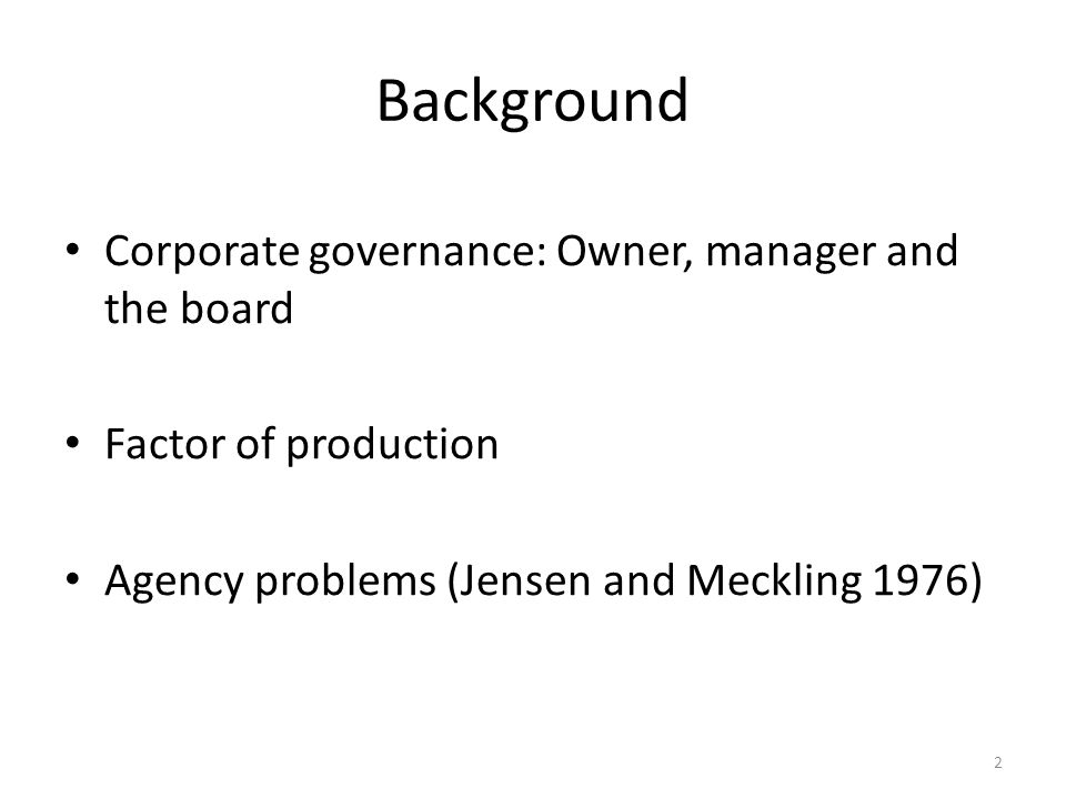 Background Corporate governance: Owner, manager and the board