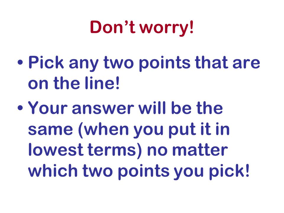 Don't worry! Pick any two points that are on the line!