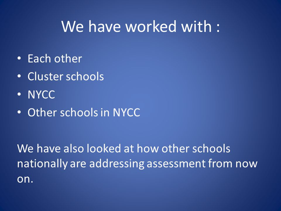 We have worked with : Each other Cluster schools NYCC