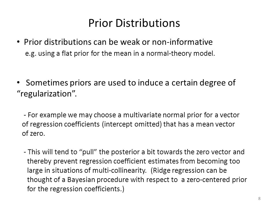 Prior Distributions Prior distributions can be weak or non-informative e.g. using a flat prior for the mean in a normal-theory model.