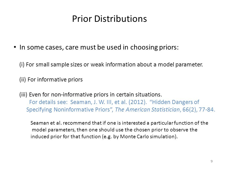 Prior Distributions In some cases, care must be used in choosing priors: (i) For small sample sizes or weak information about a model parameter.