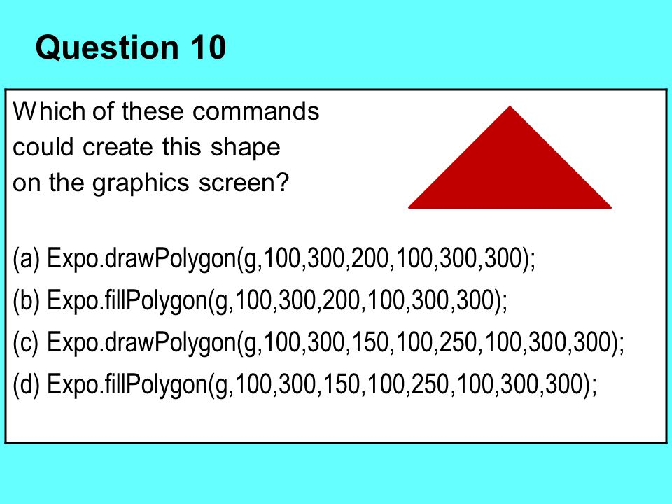 Question 10 Expo.drawPolygon(g,100,300,200,100,300,300);