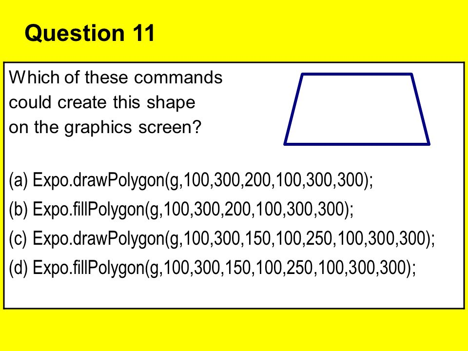 Question 11 Expo.drawPolygon(g,100,300,200,100,300,300);