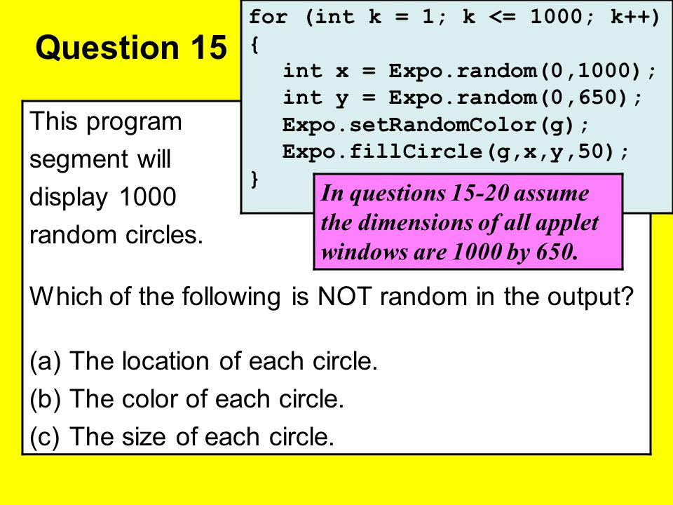 Question 15 This program segment will display 1000 random circles.
