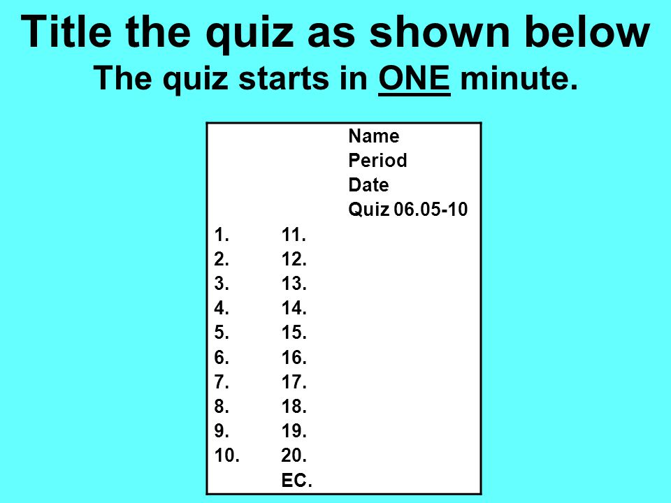 Title the quiz as shown below The quiz starts in ONE minute.